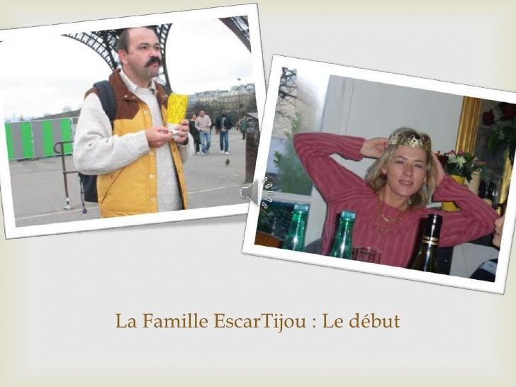 La Famille EscarTijou : Le début<br />
