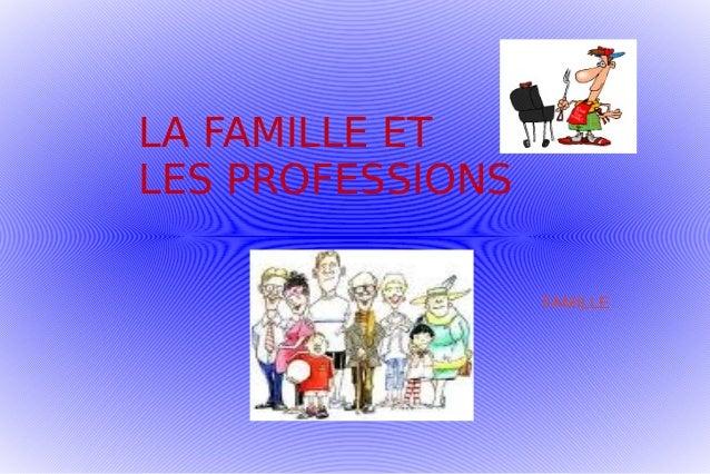 LA FAMILLE ET LES PROFESSIONS FAMILLE