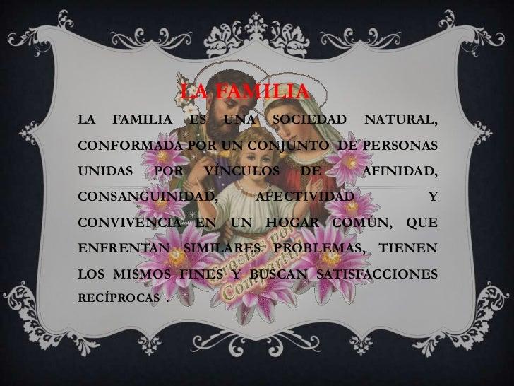 LA FAMILIALA   FAMILIA   ES   UNA   SOCIEDAD   NATURAL,CONFORMADA POR UN CONJUNTO DE PERSONASUNIDAS   POR    VÍNCULOS    D...