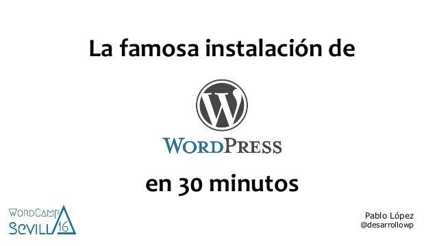 La famosa instalación de en 30 minutos Pablo López @desarrollowp