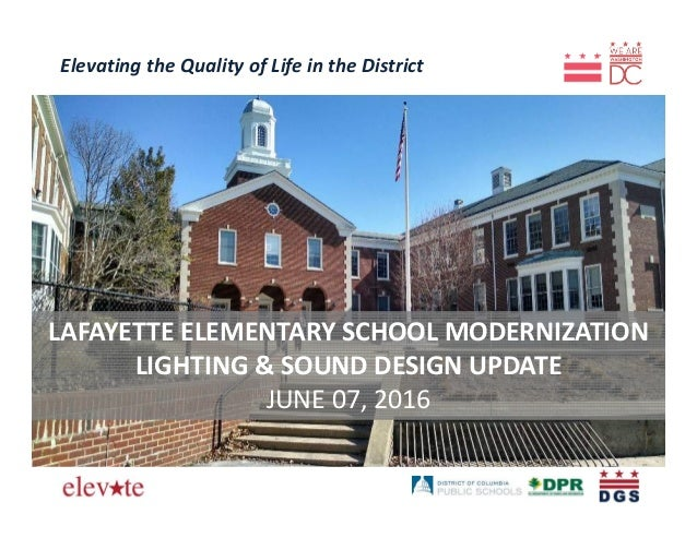 Elevating the Quality of Life in the District LAFAYETTE ELEMENTARY SCHOOL MODERNIZATION LIGHTING & SOUND DESIGN UPDATE JUN...