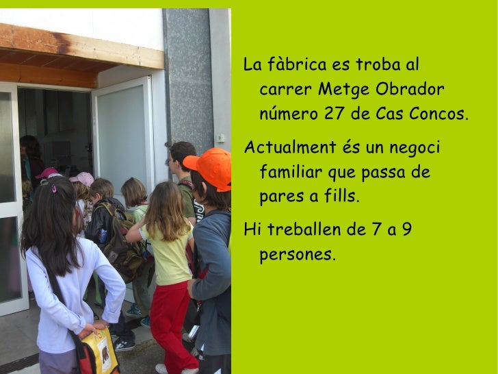 <ul><li>La fàbrica es troba al carrer Metge Obrador  número 27 de Cas Concos.