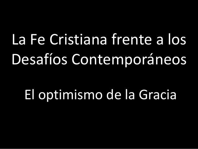 La Fe Cristiana frente a los Desafíos Contemporáneos El optimismo de la Gracia