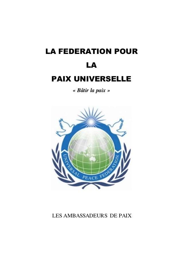 LA FEDERATION POUR LA PAIX UNIVERSELLE « Bâtir la paix » LES AMBASSADEURS DE PAIX