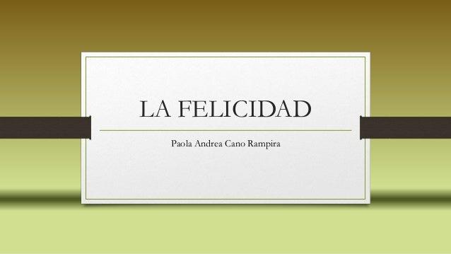 LA FELICIDAD Paola Andrea Cano Rampira