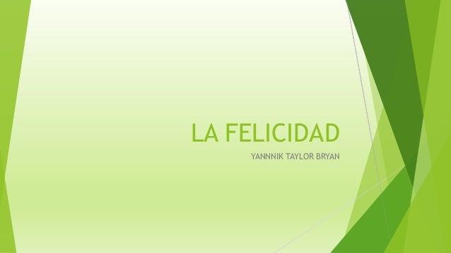 LA FELICIDAD YANNNIK TAYLOR BRYAN