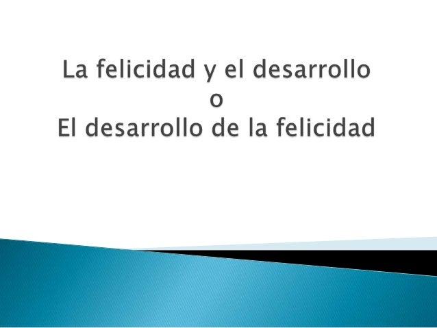    Ban Ki-moon: El desarrollo sostenible se    relaciona directamente con la felicidad y el    bienestar.   2012: Confer...