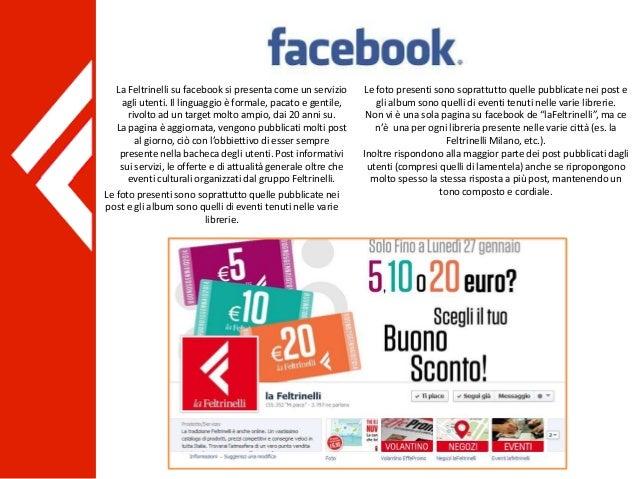 La Feltrinelli su facebook si presenta come un servizio agli utenti. Il linguaggio è formale, pacato e gentile, rivolto ad...