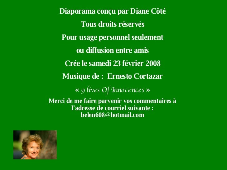 Diaporama conçu par Diane Côté Tous droits réservés Pour usage personnel seulement ou diffusion entre amis Crée le samedi ...