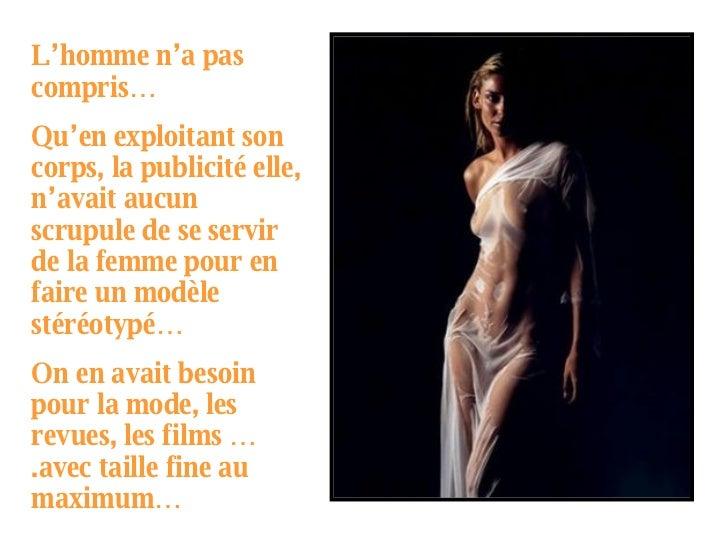 L'homme n'a pas compris… Qu'en exploitant son corps, la publicité elle, n'avait aucun scrupule de se servir de la femme po...