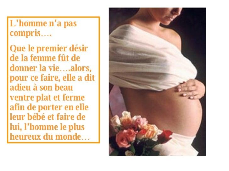 L'homme n'a pas compris…. Que le premier désir de la femme fût de donner la vie….alors, pour ce faire, elle a dit adieu à ...