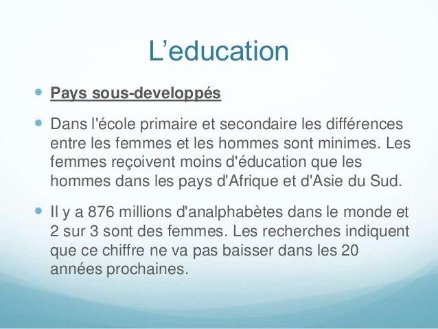 L'education  Pays sous-developpés  Dans l'école primaire et secondaire les différences entre les femmes et les hommes so...