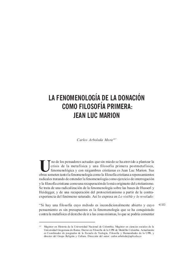 Pragmatismo, posmetafísica y religión  103  LA FENOMENOLOGÍA DE LA DONACIÓN  COMO FILOSOFÍA PRIMERA:  JEAN LUC MARION  Car...