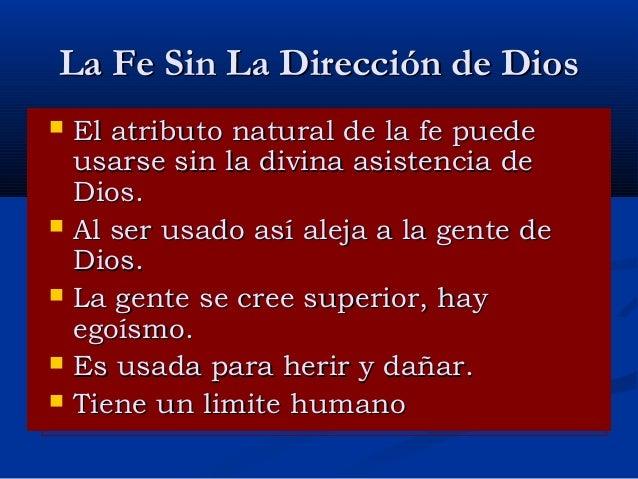 La Fe Sin La Dirección de Dios        El atributo natural de la fe puede usarse sin la divina asistencia de Dios. Al ...