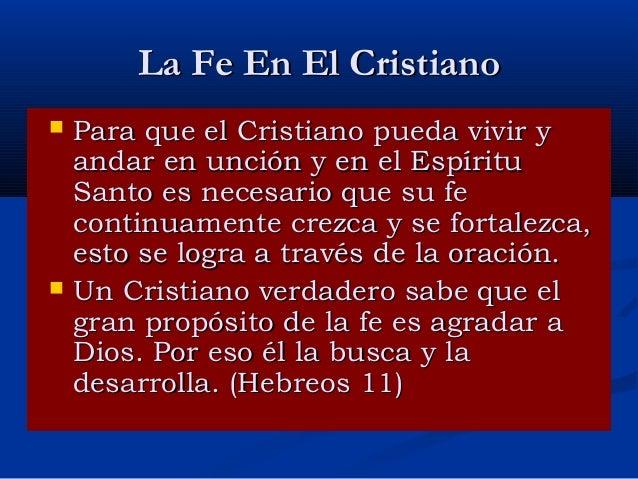 La Fe En El Cristiano     Para que el Cristiano pueda vivir y andar en unción y en el Espíritu Santo es necesario que su...