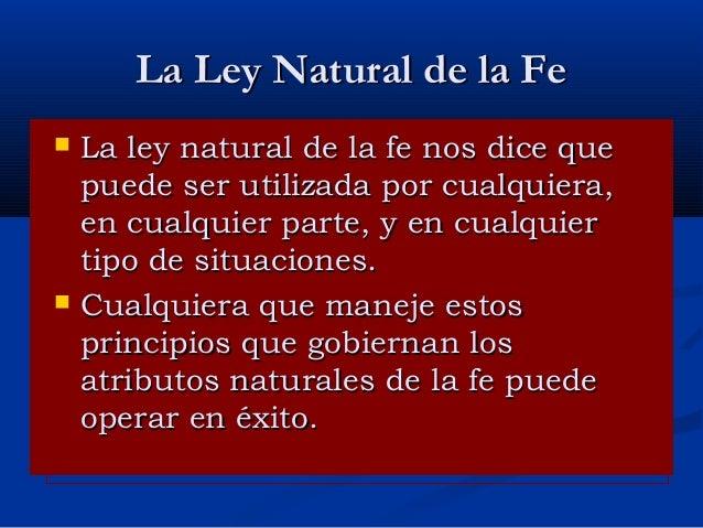 La Ley Natural de la Fe     La ley natural de la fe nos dice que puede ser utilizada por cualquiera, en cualquier parte,...