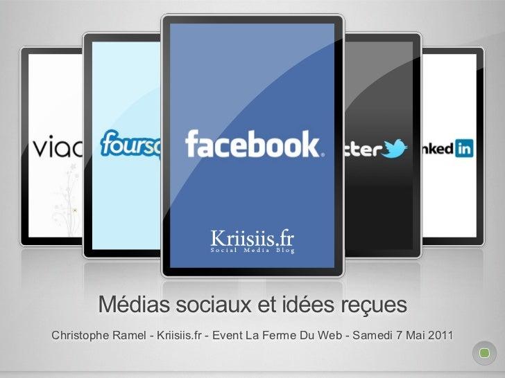 Médias sociaux et idées reçuesChristophe Ramel - Kriisiis.fr - Event La Ferme Du Web - Samedi 7 Mai 2011