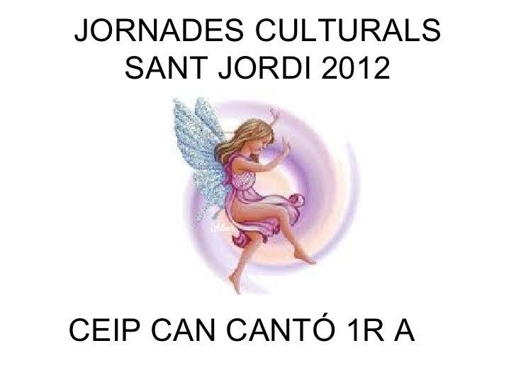JORNADES CULTURALS  SANT JORDI 2012CEIP CAN CANTÓ 1R A