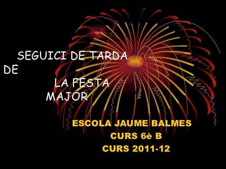 SEGUICI DE TARDA DE  LA FESTA MAJOR ESCOLA JAUME BALMES  CURS 6è B CURS 2011-12