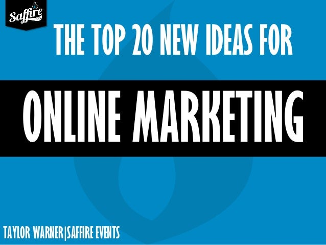 TAYLOR WARNER|SAFFIRE EVENTS THE TOP 20 NEW IDEAS FOR ONLINE MARKETING