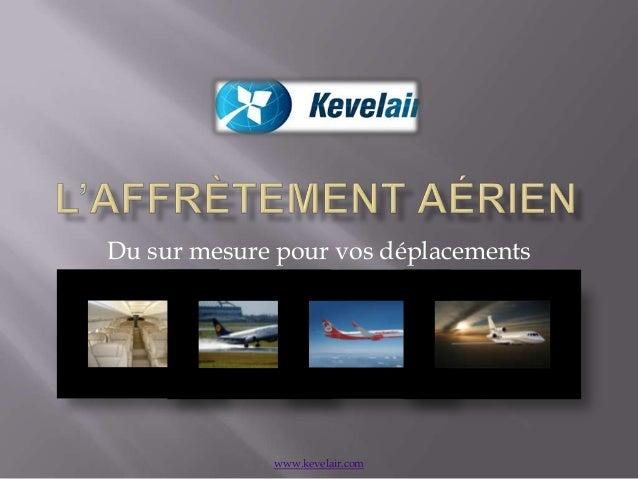Du sur mesure pour vos déplacements             www.kevelair.com