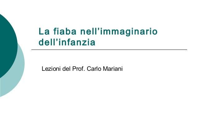 La fiaba nell'immaginariodell'infanziaLezioni del Prof. Carlo Mariani