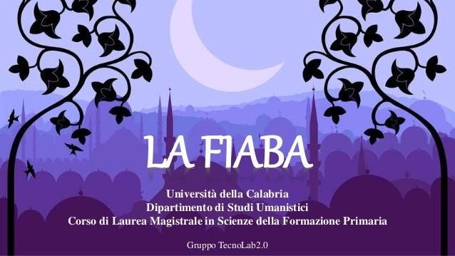 LA FIABA Università della Calabria Dipartimento di Studi Umanistici Corso di Laurea Magistrale in Scienze della Formazione...
