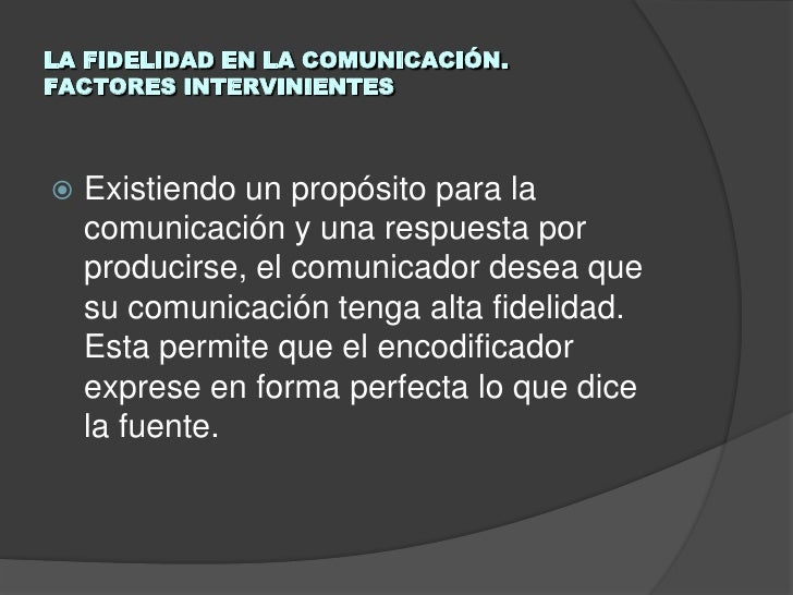 LA FIDELIDAD EN LA COMUNICACIÓN.FACTORES INTERVINIENTES<br />Existiendo un propósito para la comunicación y una respuesta ...