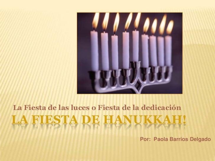 La Fiesta de las luces o Fiesta de la dedicaciónLA FIESTA DE HANUKKAH!                                    Por: Paola Barri...