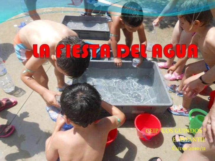 """LA FIESTA DEL AGUA <br />CEIP """"LOS GUINDOS """"<br />E. INFANTIL<br />Curso 2010/11<br />"""