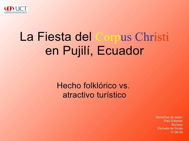 La Fiesta del  Corp us   Chr isti en Pujilí, Ecuador Hecho folklórico vs.  atractivo turístico Derechos de autor: Paúl Est...