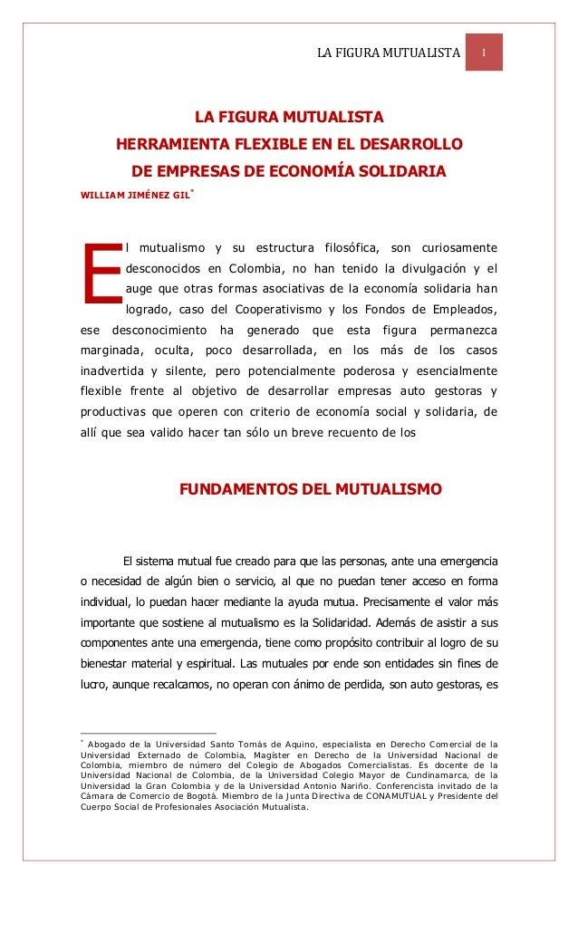 LAFIGURAMUTUALISTA 1LA FIGURA MUTUALISTAHERRAMIENTA FLEXIBLE EN EL DESARROLLODE EMPRESAS DE ECONOMÍA SOLIDARIAWILLIAM ...