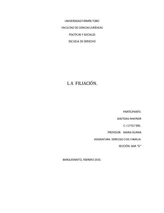 UNIVERSIDAD FERMÍN TORO FACULTAD DE CIENCIAS JURÍDICAS POLÍTICAS Y SOCIALES ESCUELA DE DERECHO L A FILIACIÓN. PARTICIPANTE...
