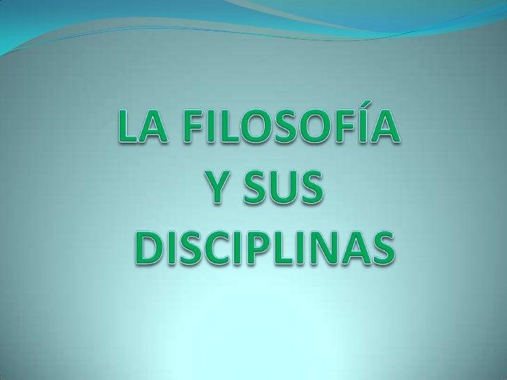 LA FILOSOFÍA YSUS DISCIPLINAS <br />