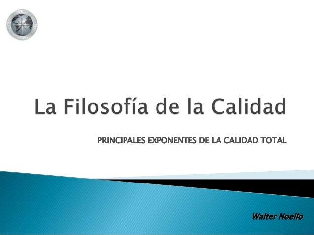 PRINCIPALES EXPONENTES DE LA CALIDAD TOTAL Walter Noello