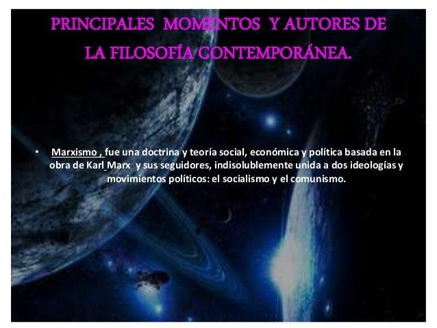 PRINCIPALES MOMENTOS Y AUTORES DE  LA FILOSOFÍA CONTEMPORÁNEA.  • Así, la crisis que afectó al feudalismo cuando el capita...