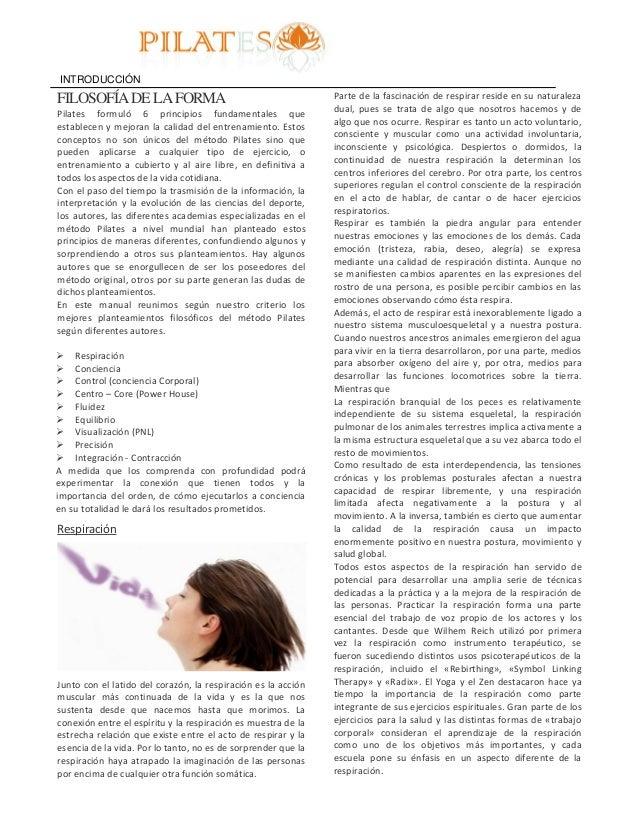 INTRODUCCIÓN FILOSOFÍADELAFORMA Pilates formuló 6 principios fundamentales que establecen y mejoran la calidad del entrena...