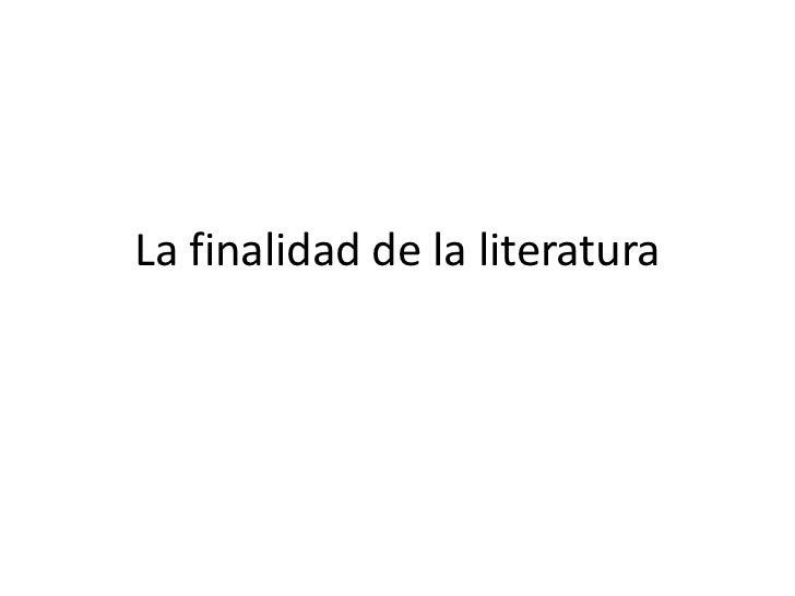 La finalidad de la literatura<br />