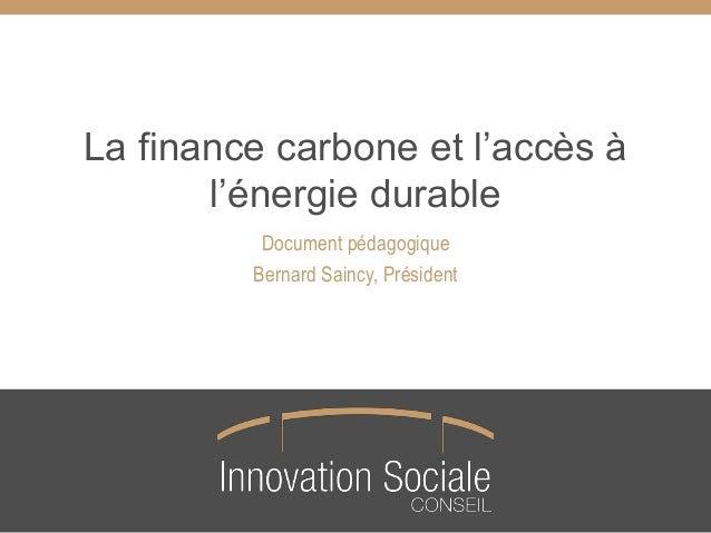 La finance carbone et l'accès à l'énergie durable Document pédagogique Bernard Saincy, Président