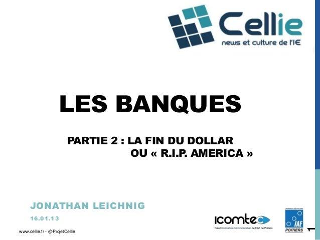 LES BANQUES                        PARTIE 2 : LA FIN DU DOLLAR                                   OU « R.I.P AMERICA »     ...