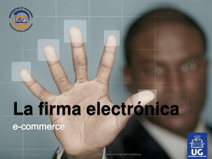 La firma electrónicaUniversidad de Guayaquil   Facultad de Ciencias Administrativas