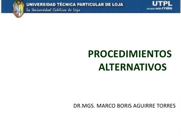 PROCEDIMIENTOS      ALTERNATIVOSDR.MGS. MARCO BORIS AGUIRRE TORRES