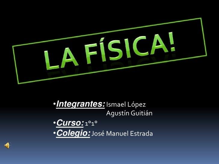 •Integrantes: Ismael López               Agustín Guitián•Curso: 1°1°•Colegio: José Manuel Estrada