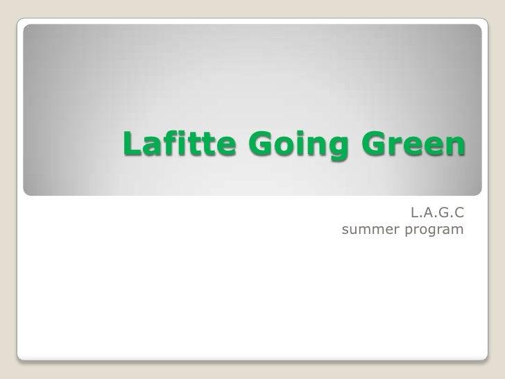 Lafitte Going Green <br />L.A.G.C<br /> summer program<br />