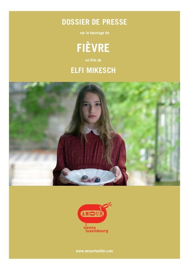 1 www.amourfoufilm.com FIÈVRE un film de ELFI MIKESCH DOSSIER DE PRESSE sur le tournage de