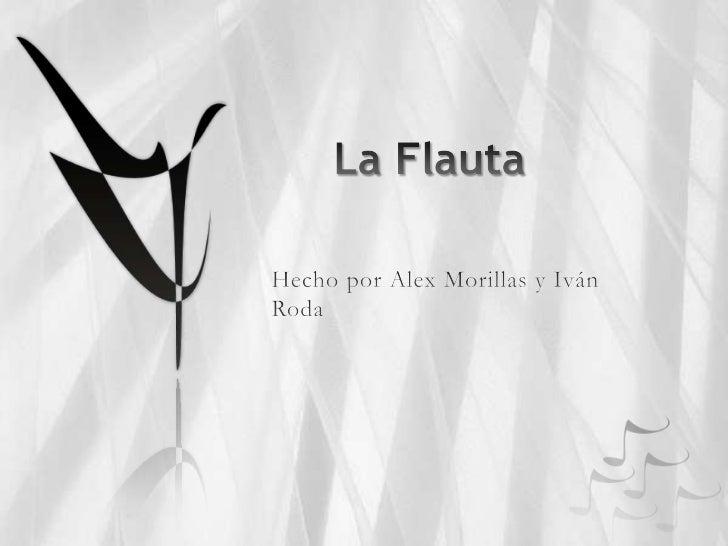 La Flauta<br />Hecho por Alex Morillas y Iván Roda<br />