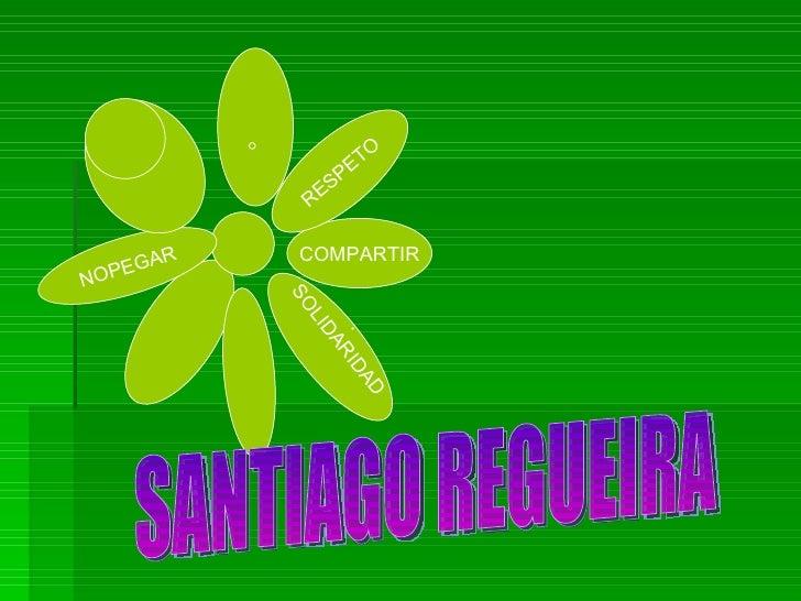 COMPARTIR NOPEGAR RESPETO . SOLIDARIDAD SANTIAGO REGUEIRA