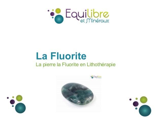 La Fluorite La pierre la Fluorite en Lithothérapie