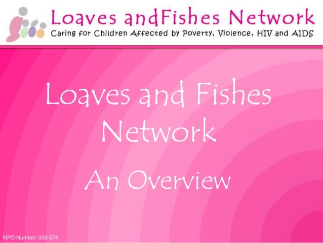 Loaves and Fishes                 Network                      An OverviewNPO Number: 050-574