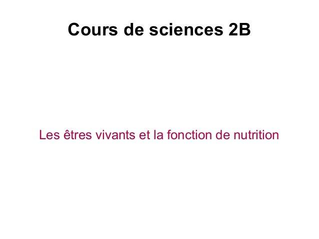 Cours de sciences 2B  Les êtres vivants et la fonction de nutrition